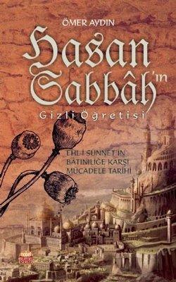 Hasan Sabbah'ın Gizli Öğretisi-Ehli-i Sünnet'in Batıniliğe Karşı Mücadele Tarihi