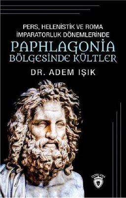 Pers, Helenistik ve Roma İmparatorluk Dönemlerinde Paphlogonia Bölgesinde Kültler