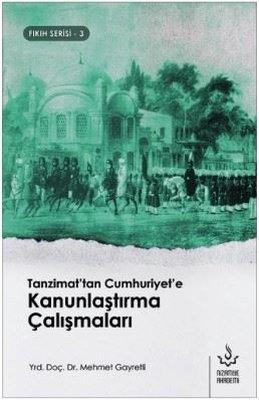 Tanzimat'tan Cumhuriyet'e Kanunlaştırma Çalışmaları-Fıkıh Serisi 3