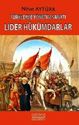 Türklerde Yönetim Sanatı-Lider Hükümdarlar