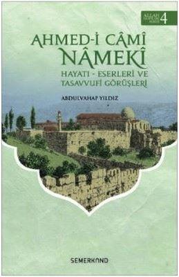 Ahmed-i Cami Nameki: Hayatı Eserleri ve Tasavvufi Görüşleri-Allah Dostları Serisi-4