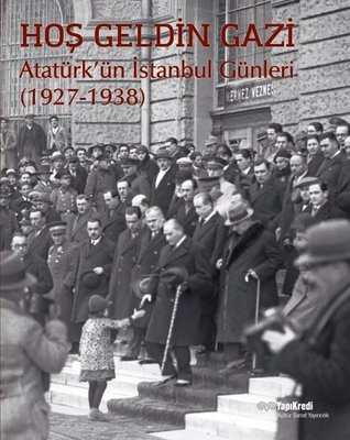 Hoş Geldin Gazi-Atatürk'ün İstanbul Günleri 1927-1938