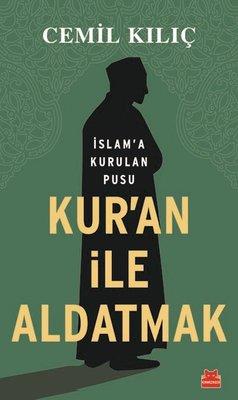 Kur'an ile Aldatmak-İslam'a Kurulan Pusu