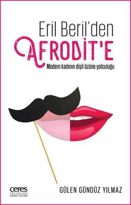 Eril Beril'den Afrodit'e-Modern Kadının Dişil Özüne Yolculuğu