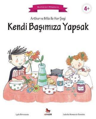 Arthur ve Mila ile Her Şeyi Kendi Başımıza Yapsak-Montessori Kitaplarım
