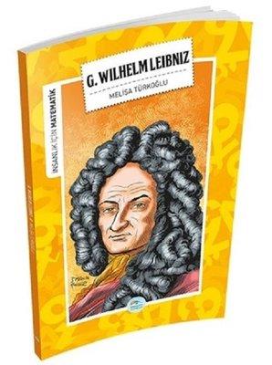 G. Wilhelm Leibniz-İnsanlık İçin Matematik