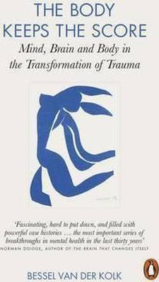 The Body Keeps the Score: Mind Brain and Body in the Transformation of Trauma