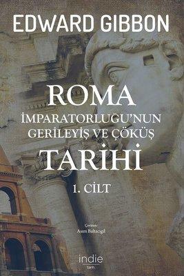 Roma İmparatorluğu'nun Gerileyiş ve Çöküş Tarihi 1.Cilt
