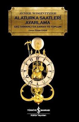 Alaturka Saatlerii Ayarlama-Geç Osmanlı'da Zaman ve Toplum