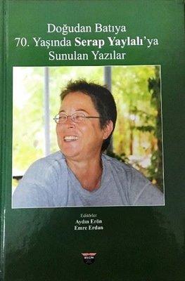 Doğudan Batıya 70.Yaşında Serap Yaylalı'ya Sunulan Yazılar