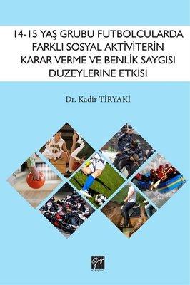 14-15 Yaş Grubu Futbolcularda Farklı Sosyal Aktivitelerin Karar Verme ve Benlik Saygısı Düzeylerine