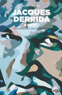 Jacques Derrida Kimdir?-Entelektüel Bir Biyografi