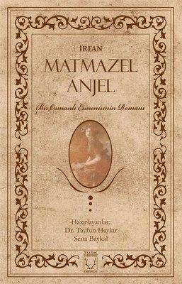 Matmazel Anjel-Bir Osmanlı Ermenisinin Romanı