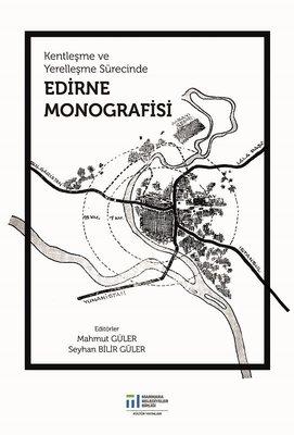 Kentleşme ve Yerelleşme Sürecinde Edirne Monografisi