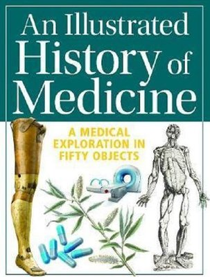 An Illustrated History of Medicine: A Medical Exploration in Fifty Objects