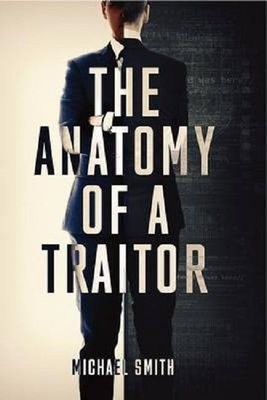 The Anatomy of a Traitor: A history of espionage and betrayal