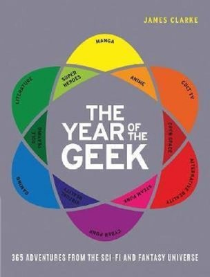 The Year of the Geek: 365 Adventures from the Sci-Fi Universe