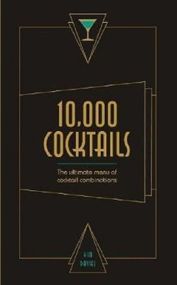 10,000 Cocktails: The ultimate menu of cocktail combinations
