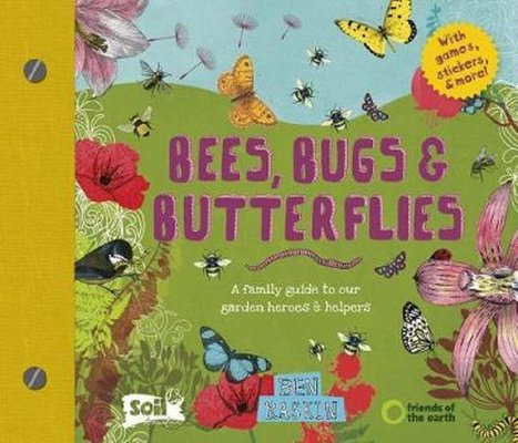 Bees, Bugs and Butterflies: A family guide to our garden heroes and helpers