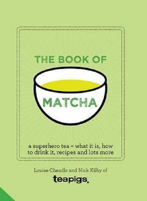 The Book of Matcha: A Superhero Tea - What It Is How to Drink It Recipes and Lots More