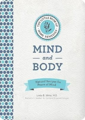 The Little Book of Home Remedies Mind and Body: Natural Recipes for Peace of Mind