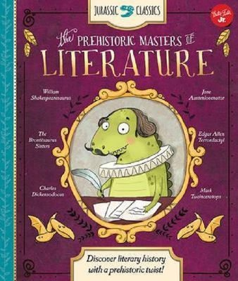 Jurassic Classics: The Prehistoric Masters of Literature: Discover literary history with a prehistor
