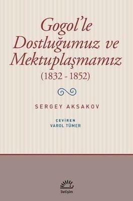 Gogol'le Dostluğumuz ve Mektuplaşmamız 1832-1852