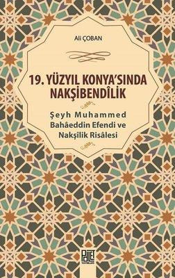 19.Yüzyıl Konya'sında Nakşibendilik-Şeyh Muhammed Bahaeddin Efendi ve Nakşilik Risalesi