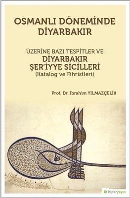 Osmanlı Döneminde Diyarbakır-Üzerine Bazı Tespitler ve Diyarbakır Şer'iyye Sicilleri