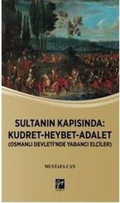 Sultanın Kapısında: Kudret-Heybet-Adalet-Osmanlı Devlet'inde Yabancı Elçilikler