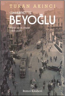 Cumhuriyet'te Beyoğlu: Kültür Sanat Yaşam 1923-2003