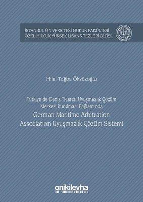 Türkiye'de Deniz Ticareti Uyuşmazlık Çözüm Merkezi Kurulması Bağlamında German Maritime Arbitration