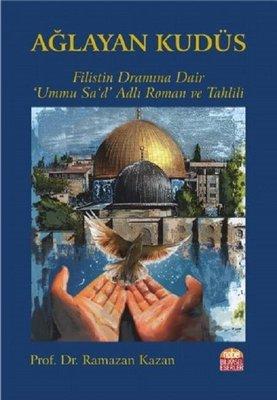Ağlayan Kudüs: Filistin Dramına Dair Ummu Sa'd Adlı Roman ve Tahlli
