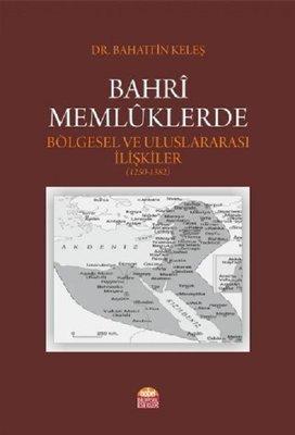Bahri Memlüklerde Bölgesel ve Uluslararası İlişkiler 1250-1382