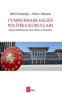 Cumhurbaşkanlığı Politika Kurulları-Kamu Politikasının Yeni Aktör ve Süreçleri