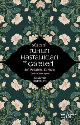 Ruhun Hastalıkları ve Çareleri-Sufi Psikolojisi El Kitabı