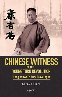 Chinese Witness of the Ypung Turk Revolution Kang Youwei's Turk Travelogue