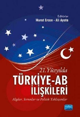 21.Yüzyılda Türkiye-AB İlişkileri: Algılar-Sorunlar ve Politik Yaklaşımlar