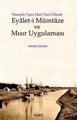 Osmanlı Taşra İdari Tarzı Olarak Eyalet-i Mümtaze ve Mısır Uygulaması