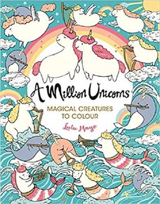 A Million Unicorns: Magical Unicorns to Colour (A Million Creatures to Colour)