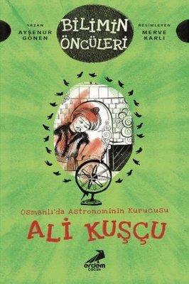 Osmanlı'da Astronominin Kurucusu: Ali Kuşçu-Bilimin Öncüleri