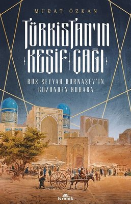 Türkistan'ın Keşif Çağı-Rus Seyyah Burnaşev'in Gözünden Buhara