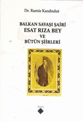 Balkan Savaşı Şairi Esat Rıza Bey ve Bütün Şiirleri