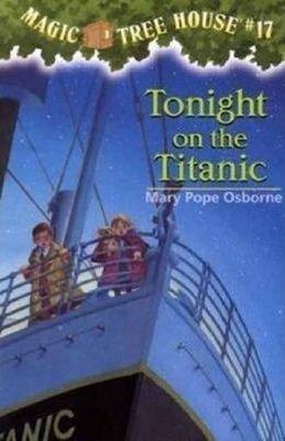 Magic Tree House 17 Tonight On The Titanic (The Magic Tree House)