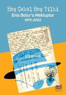 Hoş Çakal Hoş Tilki-Enis Batur'a Mektuplar 1975-2002
