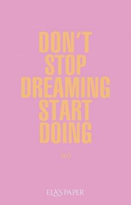 Ela's Paper Don't Stop Dreaming Start Doing  365 Açık Pastel Pembe