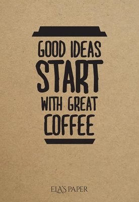 Ela's Paper Good Ideas Start With Great Coffee
