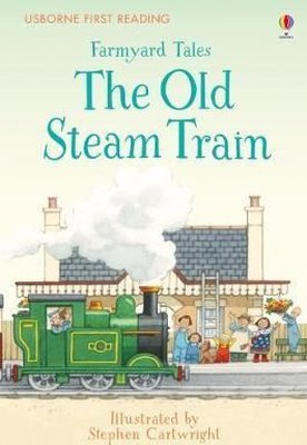 Farmyard Tales The Old Steam Train (First Reading) (First Reading Series 2)