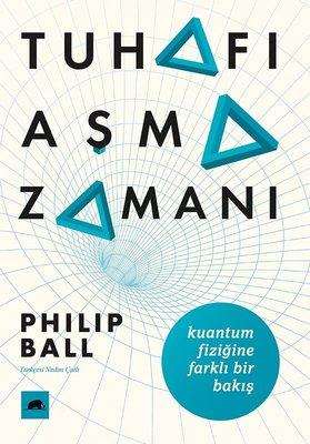 Tuhafı Aşma Zamanı: Kuantum Fiziğine Farklı Bir Bakış