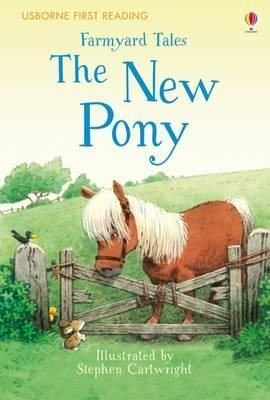 Farmyard Tales The New Pony (First Reading Level 2)